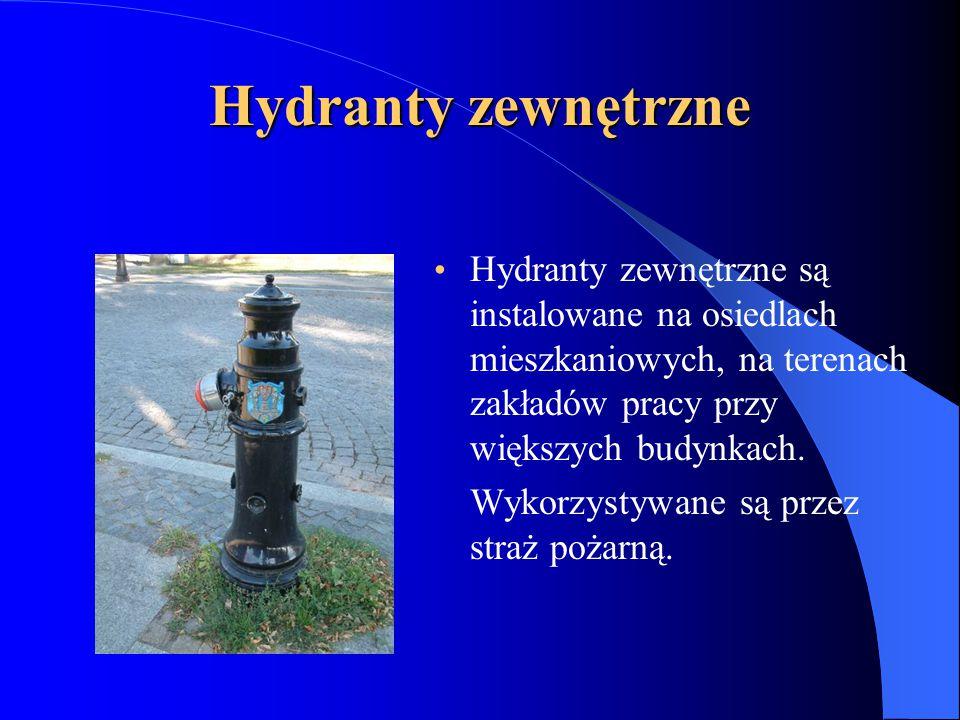 Hydranty zewnętrzne Hydranty zewnętrzne są instalowane na osiedlach mieszkaniowych, na terenach zakładów pracy przy większych budynkach.