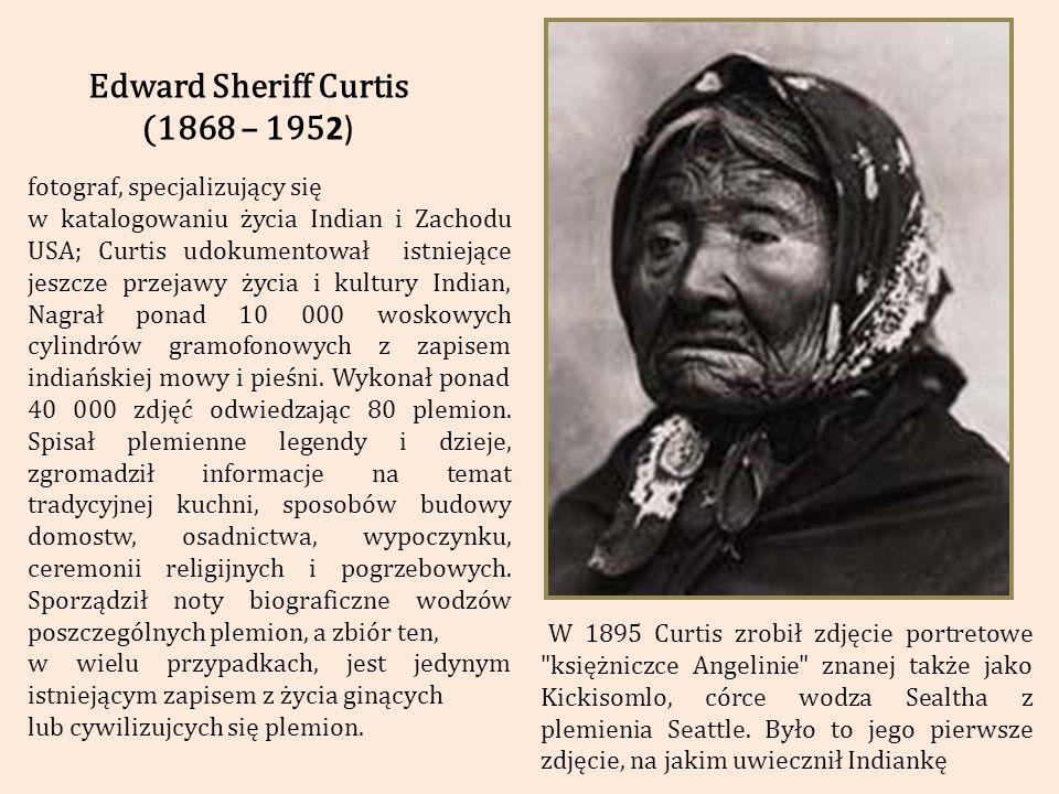 Edward Sheriff Curtis (1868 – 1952) fotograf, specjalizujący się
