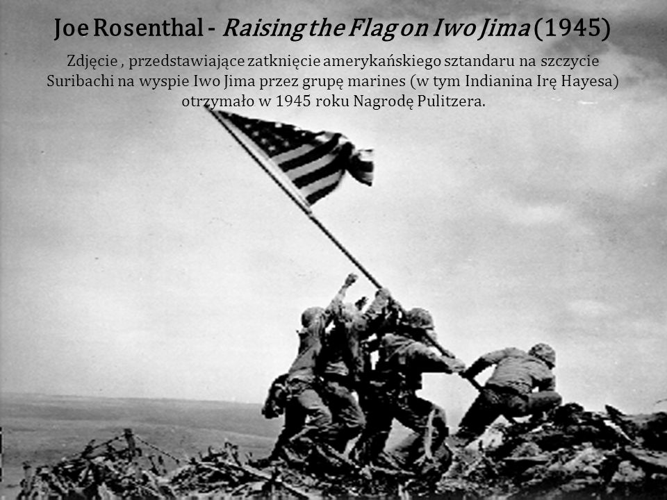 Joe Rosenthal - Raising the Flag on Iwo Jima (1945)