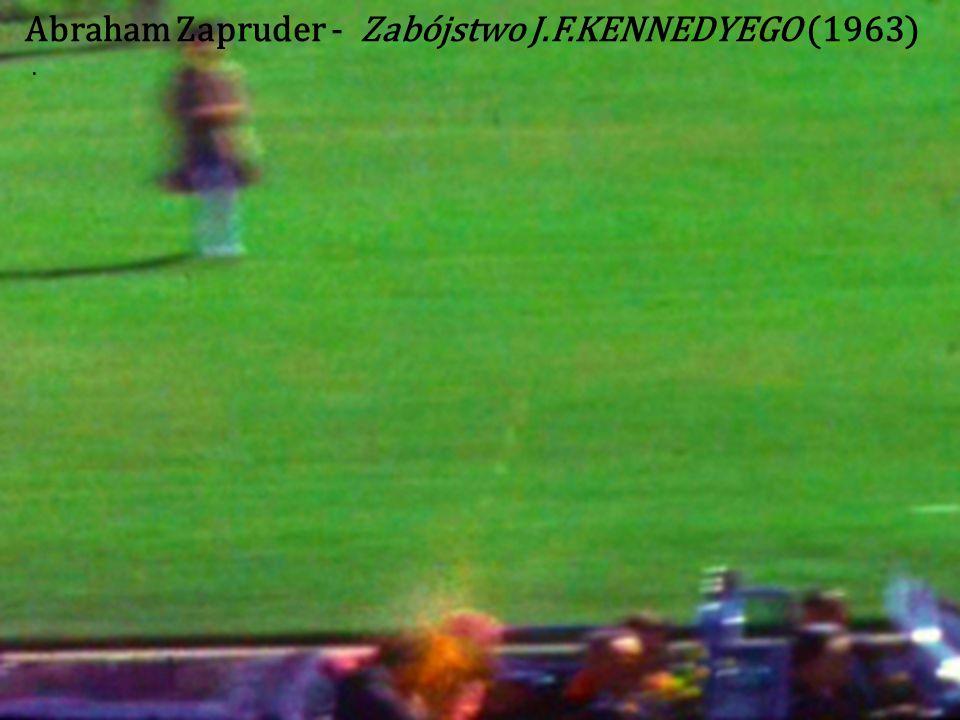 Abraham Zapruder - Zabójstwo J.F.KENNEDYEGO (1963)
