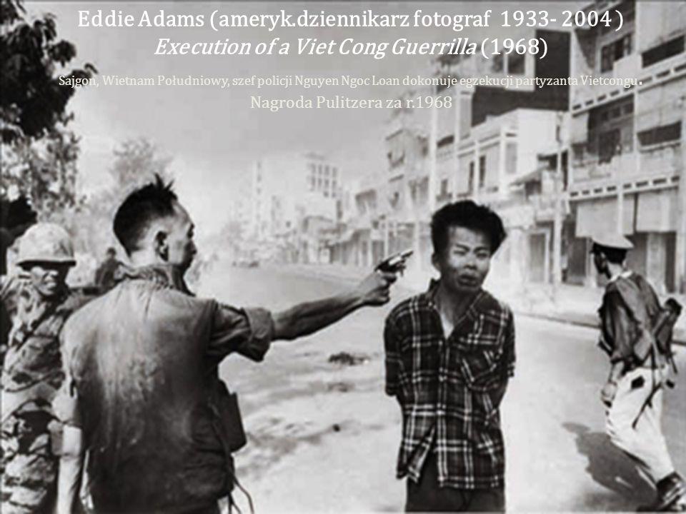 Eddie Adams (ameryk.dziennikarz fotograf 1933- 2004 ) Execution of a Viet Cong Guerrilla (1968)