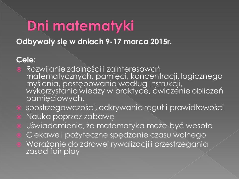 Dni matematyki Odbywały się w dniach 9-17 marca 2015r. Cele: