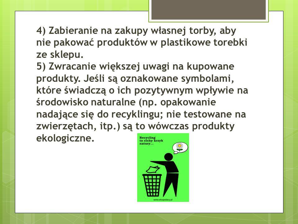 4) Zabieranie na zakupy własnej torby, aby nie pakować produktów w plastikowe torebki ze sklepu.