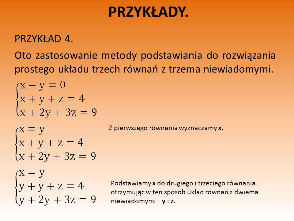 PRZYKŁADY. PRZYKŁAD 4. Oto zastosowanie metody podstawiania do rozwiązania prostego układu trzech równań z trzema niewiadomymi.