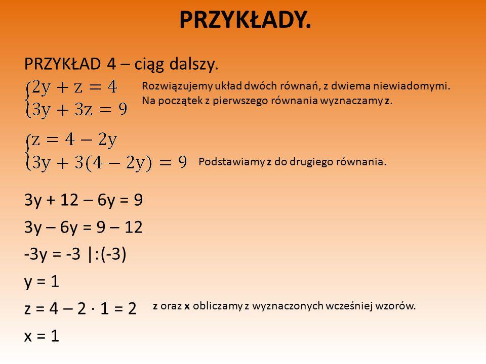 PRZYKŁADY. PRZYKŁAD 4 – ciąg dalszy. 3y + 12 – 6y = 9 3y – 6y = 9 – 12