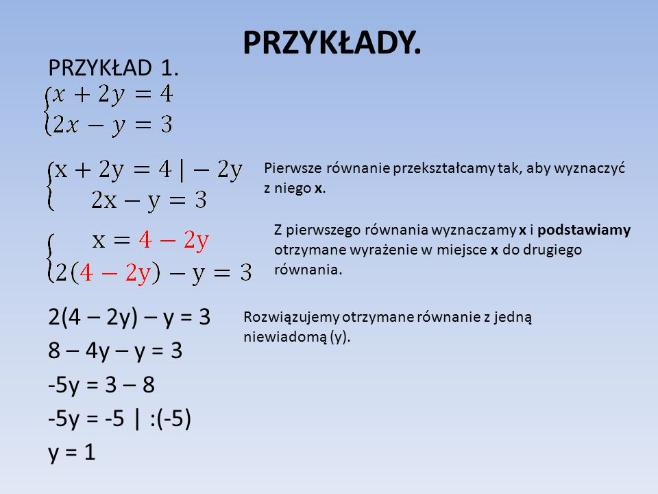 PRZYKŁADY. PRZYKŁAD 1. 2(4 – 2y) – y = 3 8 – 4y – y = 3 -5y = 3 – 8 -5y = -5 | :(-5) y = 1