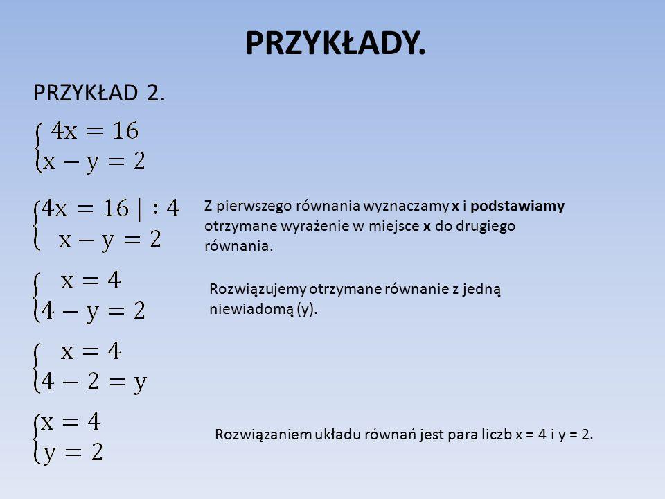 PRZYKŁADY. PRZYKŁAD 2. Z pierwszego równania wyznaczamy x i podstawiamy otrzymane wyrażenie w miejsce x do drugiego równania.