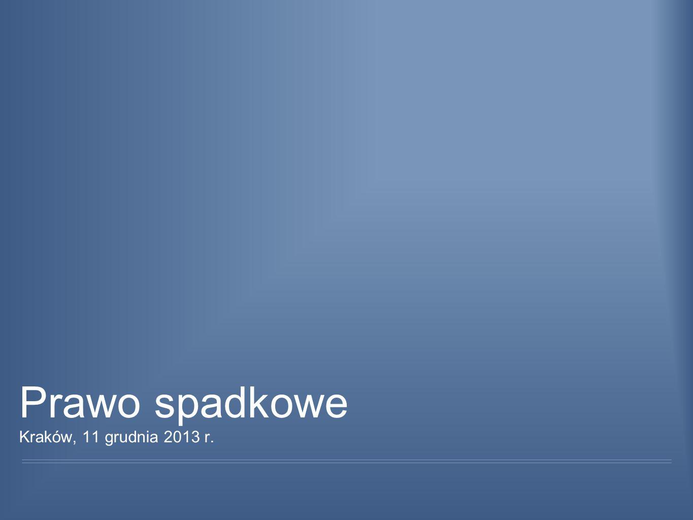 Prawo spadkowe Kraków, 11 grudnia 2013 r.