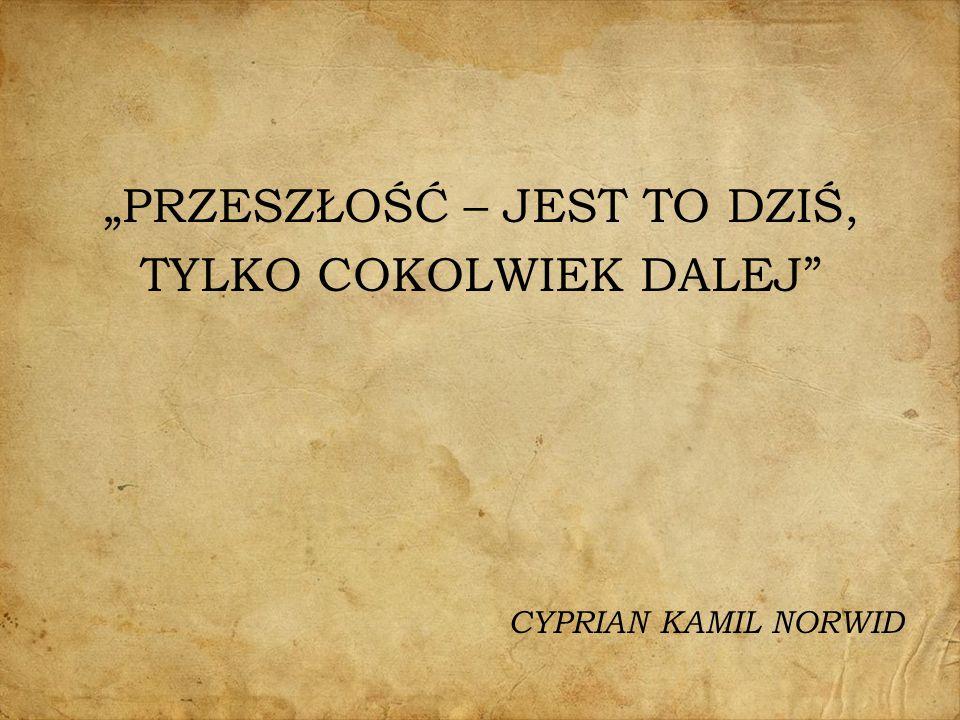 """""""PRZESZŁOŚĆ – JEST TO DZIŚ, TYLKO COKOLWIEK DALEJ"""