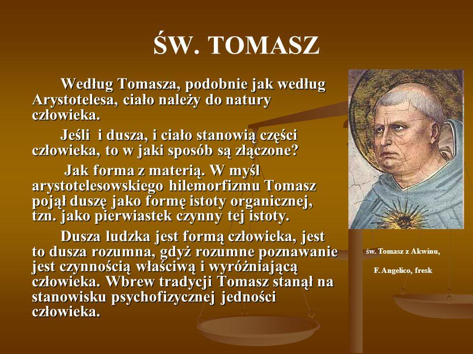 ŚW. TOMASZ Według Tomasza, podobnie jak według Arystotelesa, ciało należy do natury człowieka.
