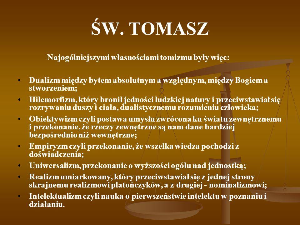 ŚW. TOMASZ Najogólniejszymi własnościami tomizmu były więc:
