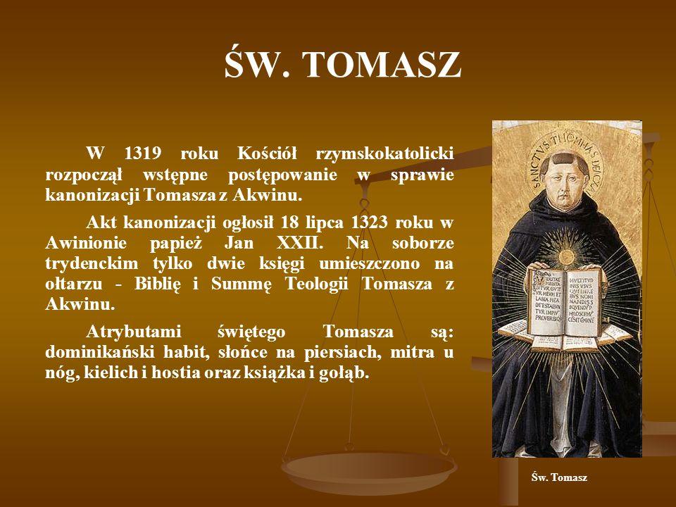 ŚW. TOMASZ W 1319 roku Kościół rzymskokatolicki rozpoczął wstępne postępowanie w sprawie kanonizacji Tomasza z Akwinu.