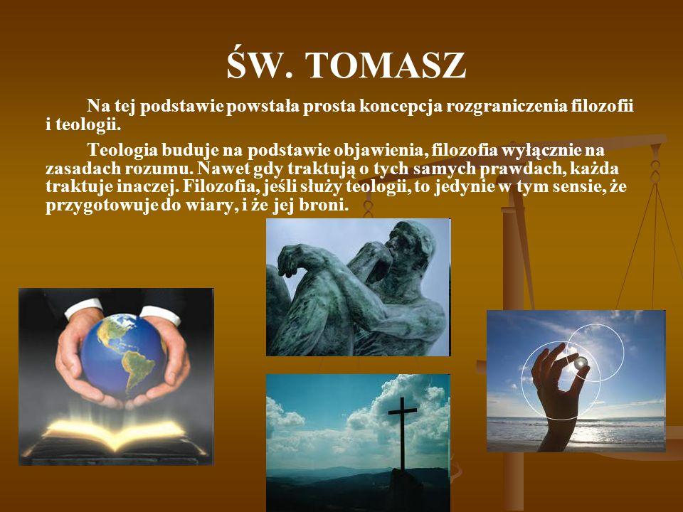 ŚW. TOMASZ Na tej podstawie powstała prosta koncepcja rozgraniczenia filozofii i teologii.