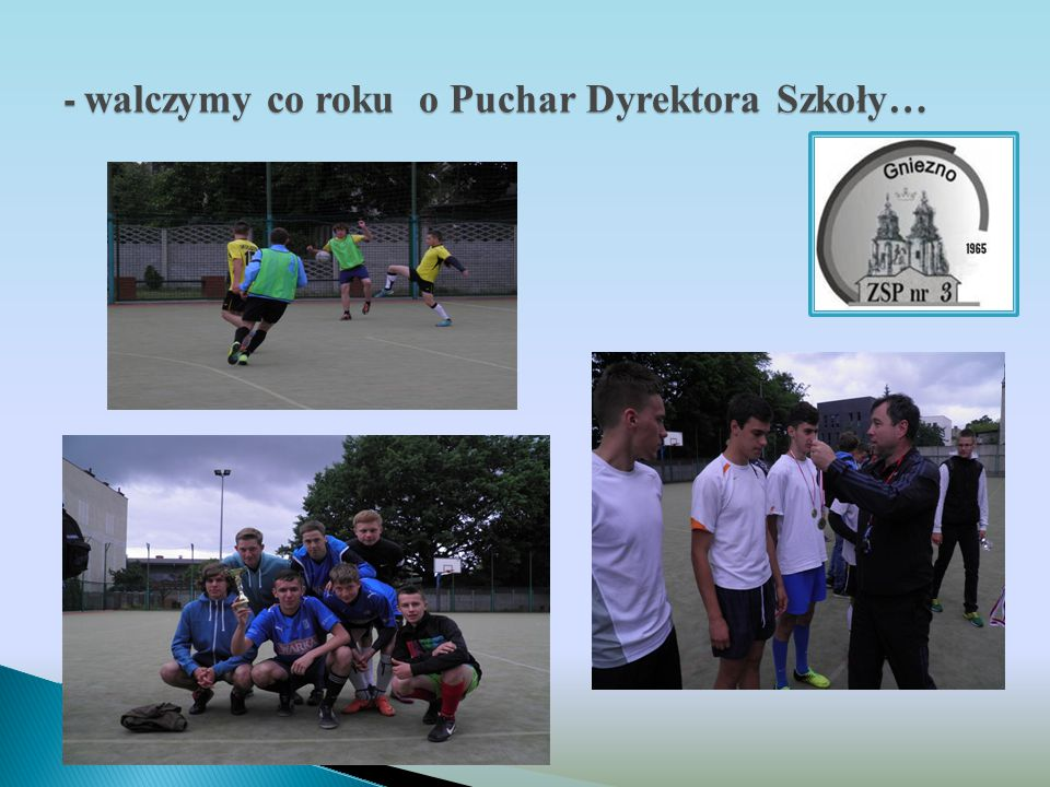 - walczymy co roku o Puchar Dyrektora Szkoły…