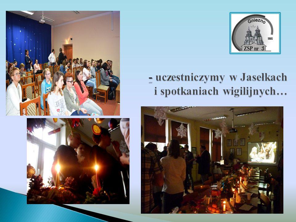 - uczestniczymy w Jasełkach i spotkaniach wigilijnych…