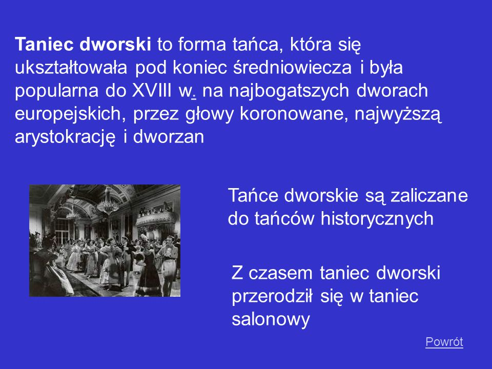 Tańce dworskie są zaliczane do tańców historycznych