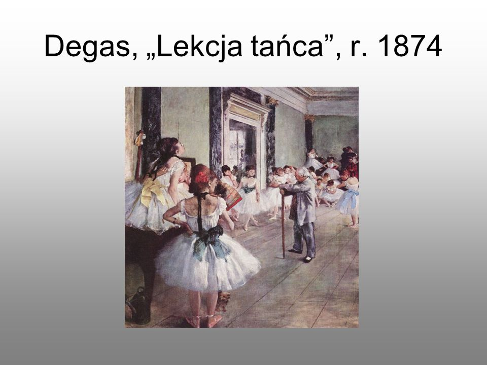 "Degas, ""Lekcja tańca , r. 1874"