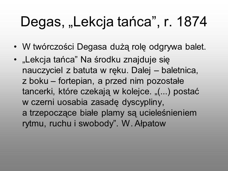 """Degas, """"Lekcja tańca , r. 1874 W twórczości Degasa dużą rolę odgrywa balet."""
