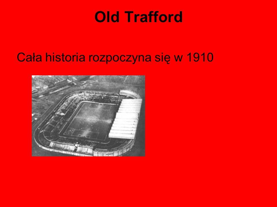 Old Trafford Cała historia rozpoczyna się w 1910