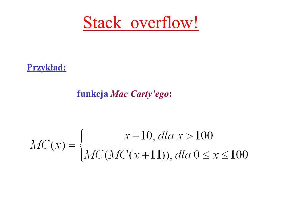 Stack overflow! Przykład: funkcja Mac Carty'ego: