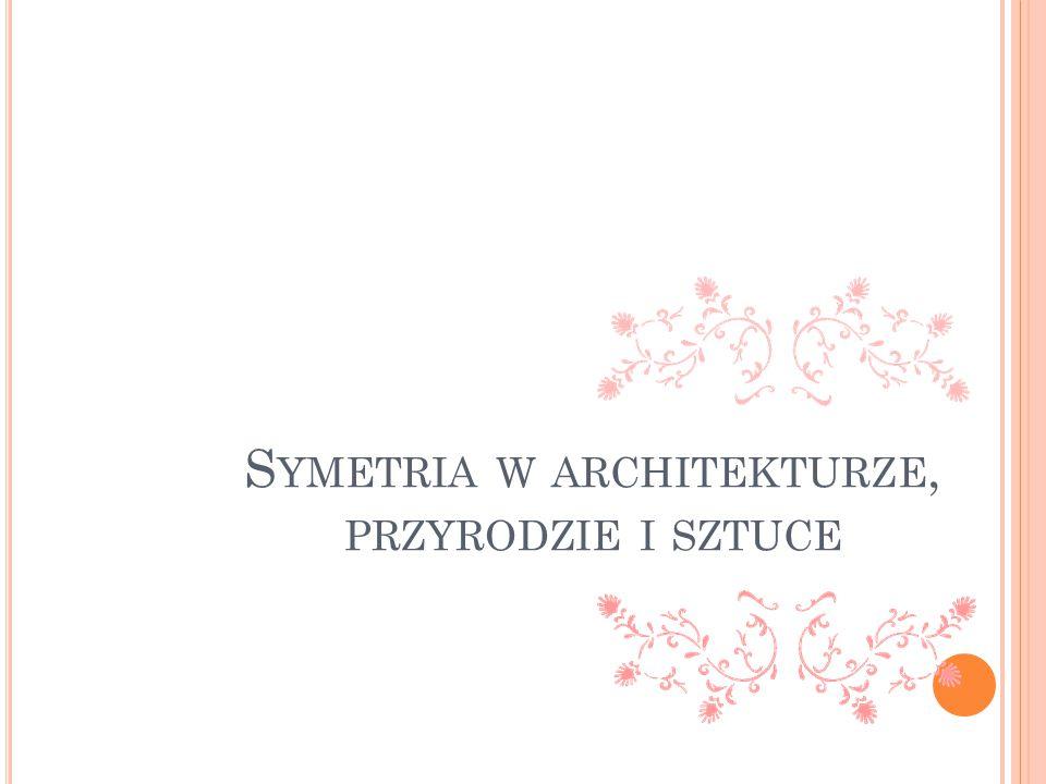 Symetria w architekturze, przyrodzie i sztuce