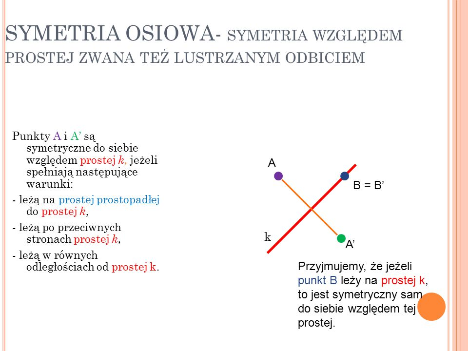 SYMETRIA OSIOWA- symetria względem prostej zwana też lustrzanym odbiciem