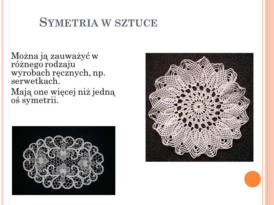 Symetria w sztuce Można ją zauważyć w różnego rodzaju wyrobach ręcznych, np.