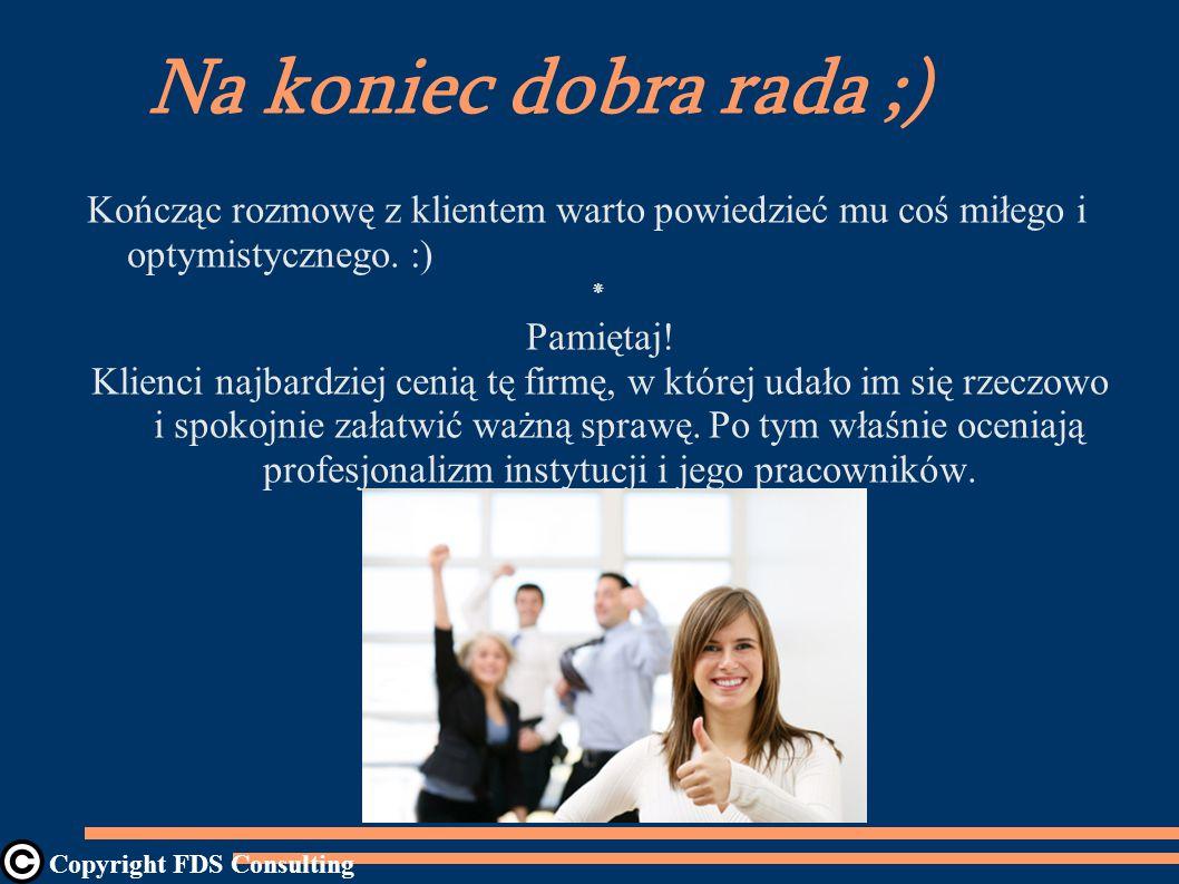 Na koniec dobra rada ;) Kończąc rozmowę z klientem warto powiedzieć mu coś miłego i optymistycznego. :)