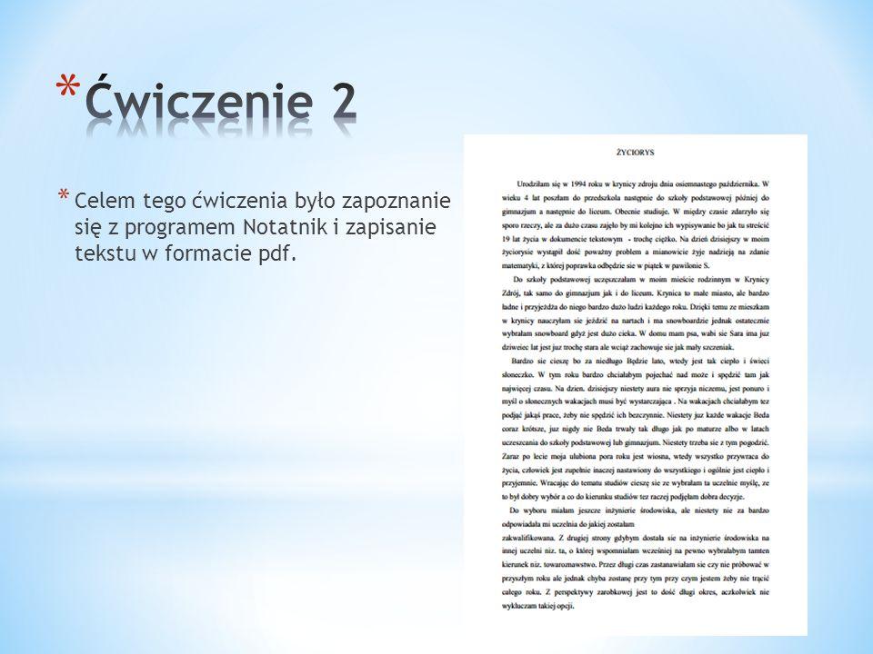 Ćwiczenie 2 Celem tego ćwiczenia było zapoznanie się z programem Notatnik i zapisanie tekstu w formacie pdf.
