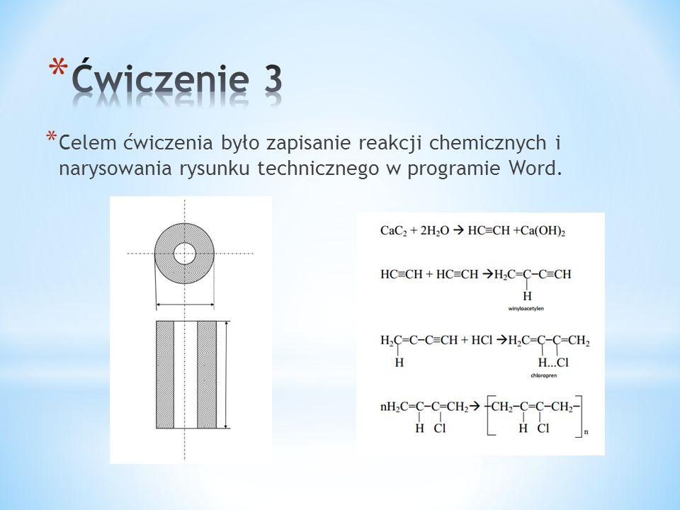 Ćwiczenie 3 Celem ćwiczenia było zapisanie reakcji chemicznych i narysowania rysunku technicznego w programie Word.