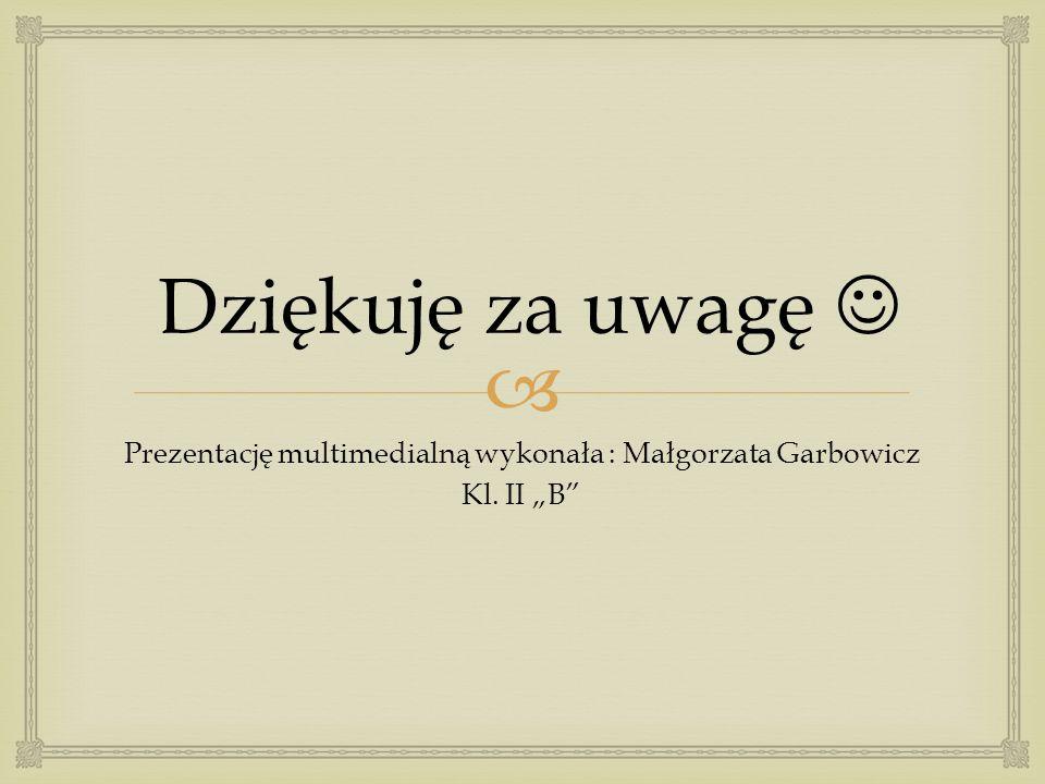 Prezentację multimedialną wykonała : Małgorzata Garbowicz