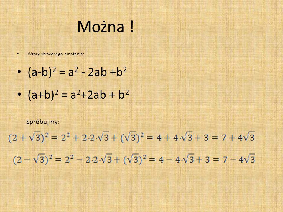 Można ! (a-b)2 = a2 - 2ab +b2 (a+b)2 = a2+2ab + b2 Spróbujmy: