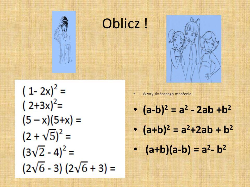 Oblicz ! (a-b)2 = a2 - 2ab +b2 (a+b)2 = a2+2ab + b2