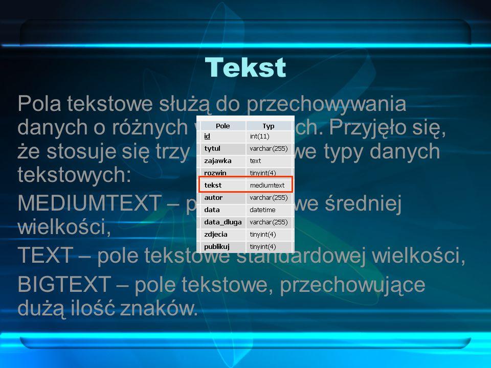 Tekst Pola tekstowe służą do przechowywania danych o różnych wielkościach. Przyjęło się, że stosuje się trzy podstawowe typy danych tekstowych: