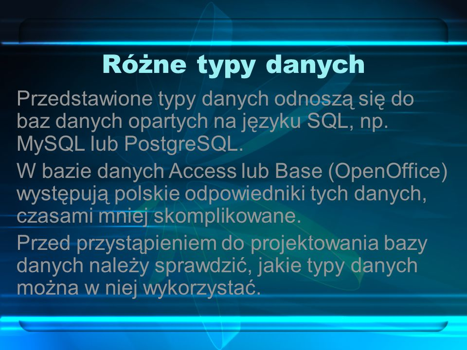 Różne typy danych Przedstawione typy danych odnoszą się do baz danych opartych na języku SQL, np. MySQL lub PostgreSQL.