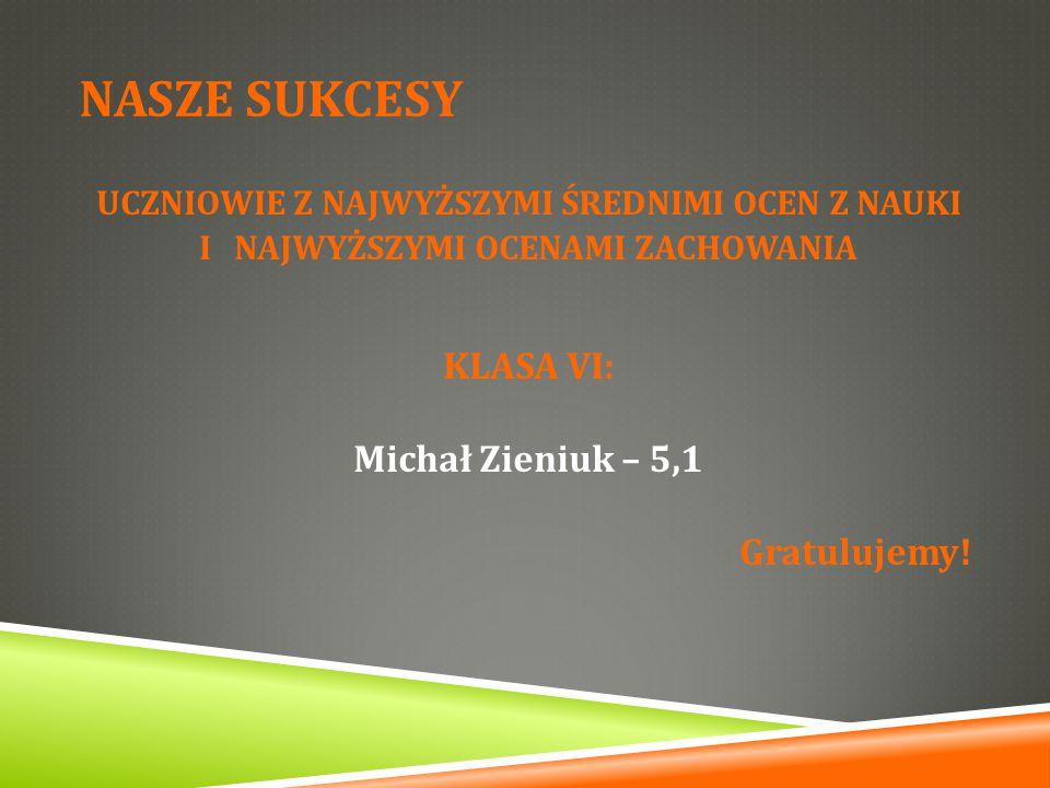 NASZE SUKCESY KLASA VI: Michał Zieniuk – 5,1 Gratulujemy!