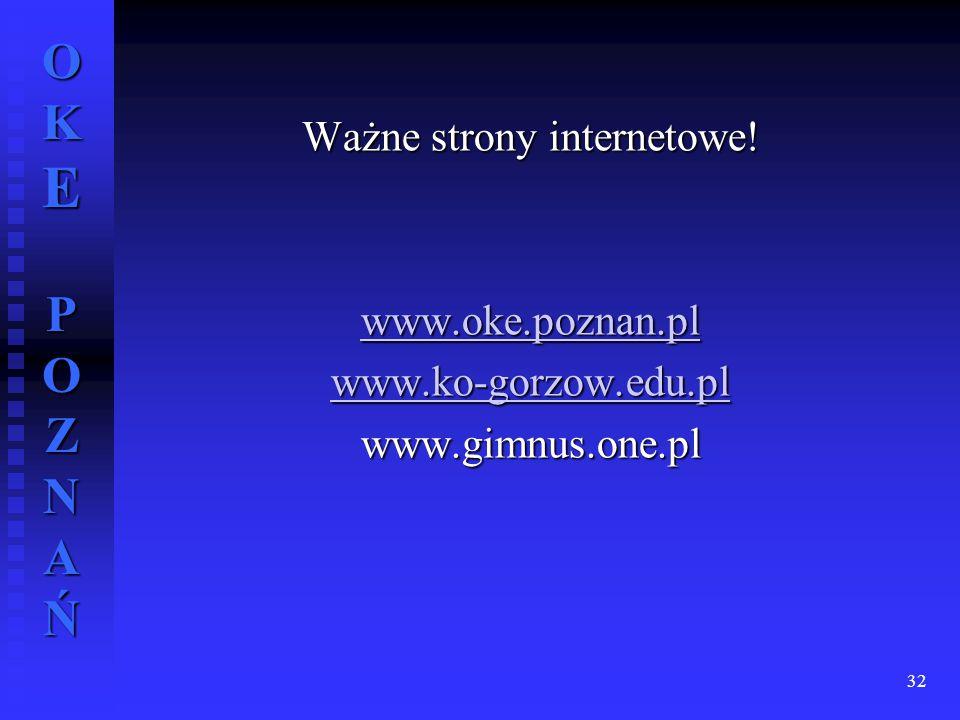 Ważne strony internetowe. www. oke. poznan. pl www. ko-gorzow. edu