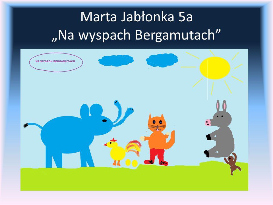 """Marta Jabłonka 5a """"Na wyspach Bergamutach"""