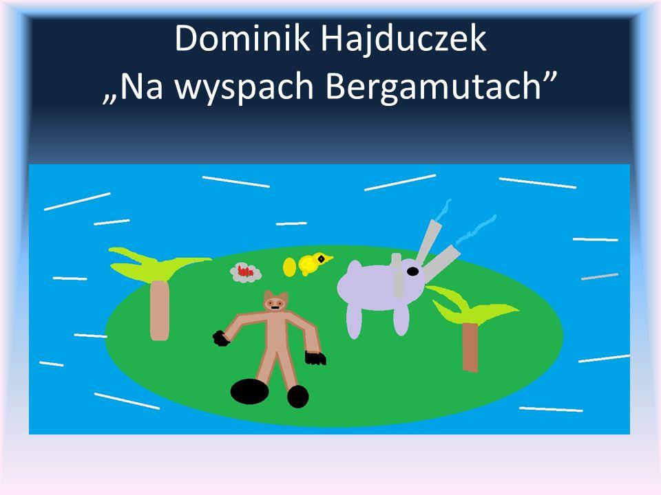 """Dominik Hajduczek """"Na wyspach Bergamutach"""