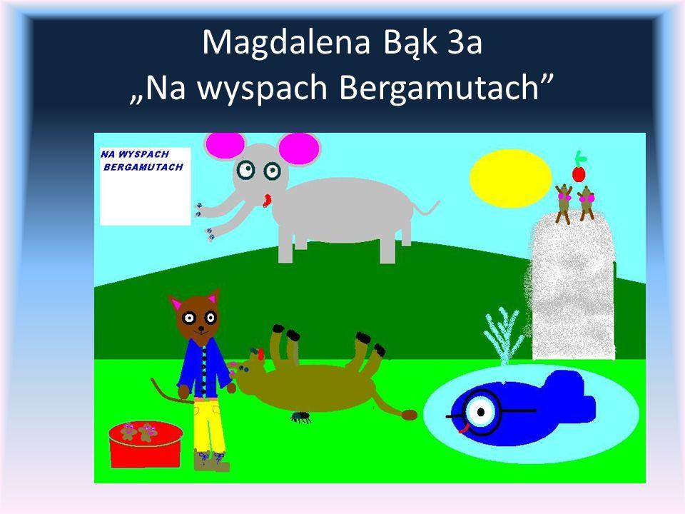"""Magdalena Bąk 3a """"Na wyspach Bergamutach"""