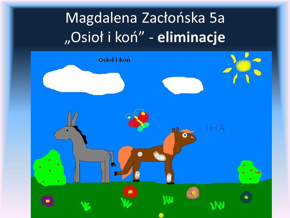 "Magdalena Zacłońska 5a ""Osioł i koń - eliminacje"