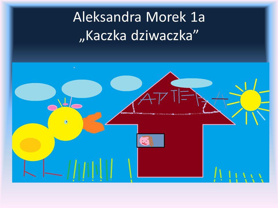 """Aleksandra Morek 1a """"Kaczka dziwaczka"""