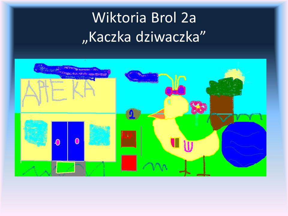 """Wiktoria Brol 2a """"Kaczka dziwaczka"""