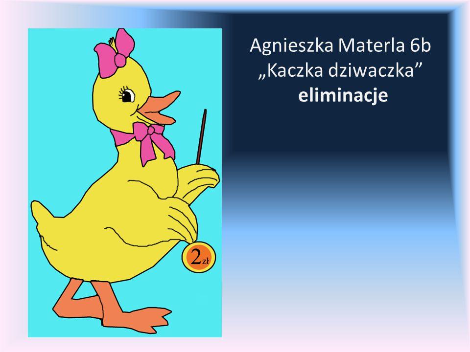 """Agnieszka Materla 6b """"Kaczka dziwaczka eliminacje"""