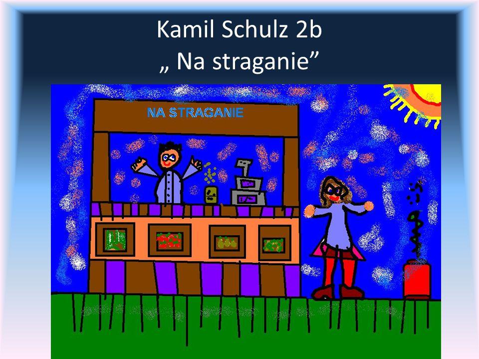 """Kamil Schulz 2b """" Na straganie"""