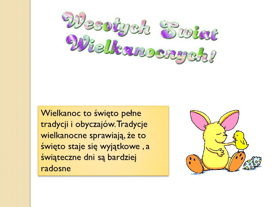 Wielkanoc to święto pełne tradycji i obyczajów