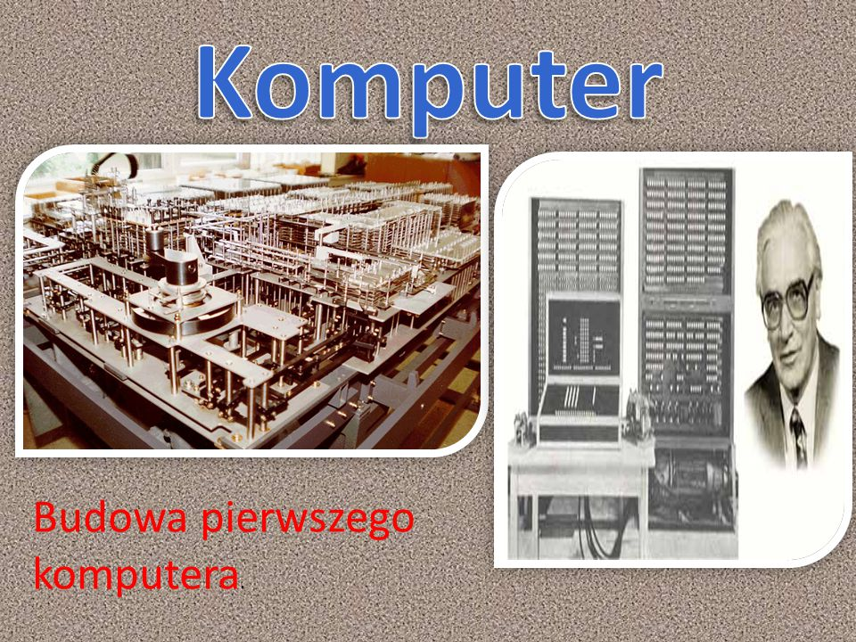 Komputer Budowa pierwszego komputera.