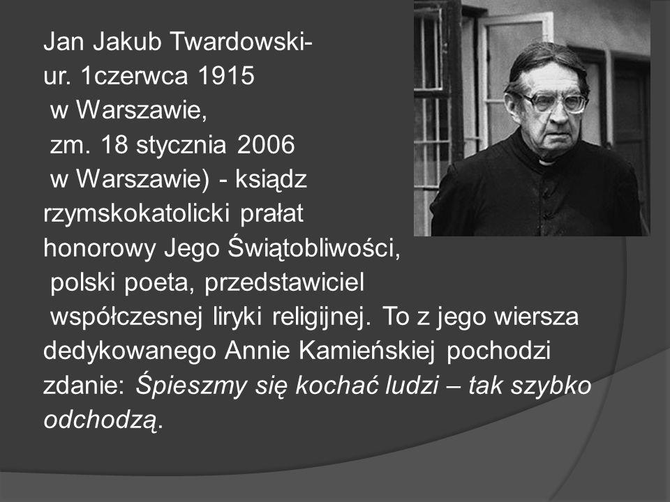 Jan Jakub Twardowski- ur. 1czerwca 1915 w Warszawie, zm