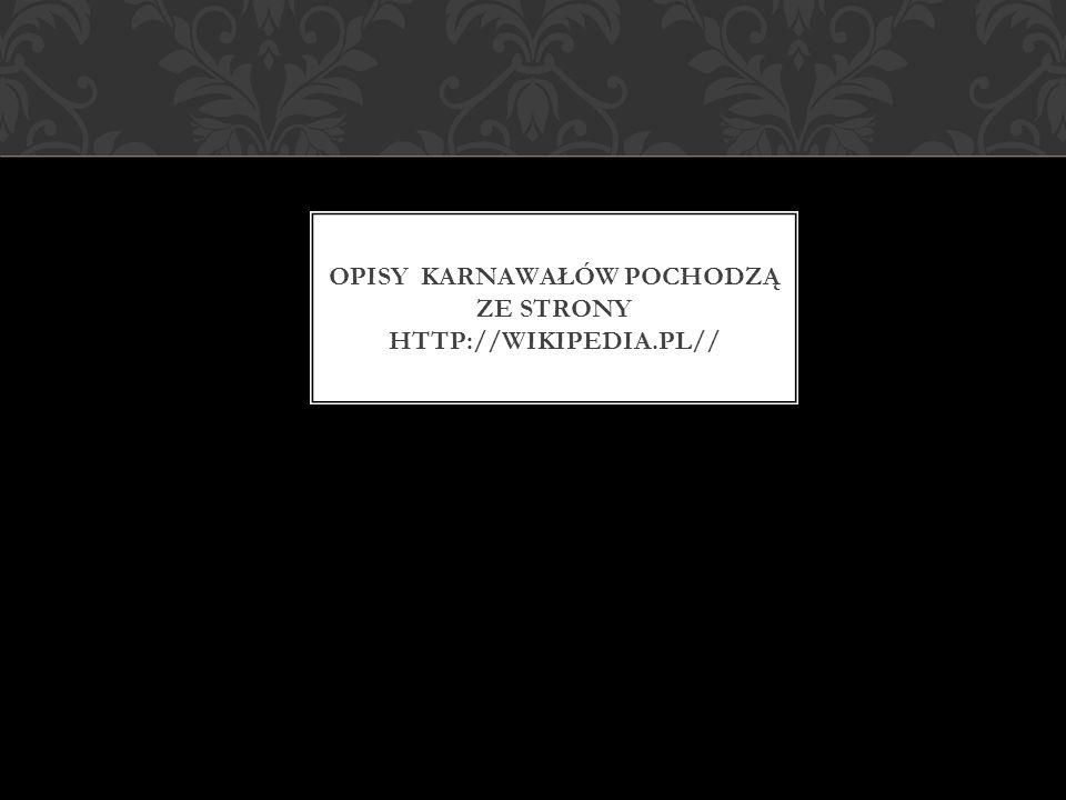 Opisy karnawałów pochodzą ze strony http://wikipedia.pl//
