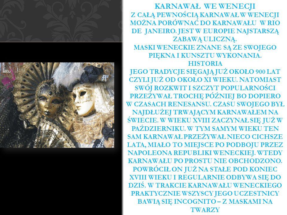 Karnawał We Wenecji Z całą pewnością karnawał w Wenecji można porównać do karnawału w Rio De Janeiro.